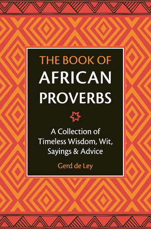 The Book of African Proverbs by Gerd De Ley