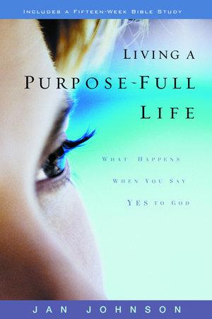 Living a Purpose-Full Life by Jan Johnson