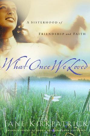 What Once We Loved by Jane Kirkpatrick