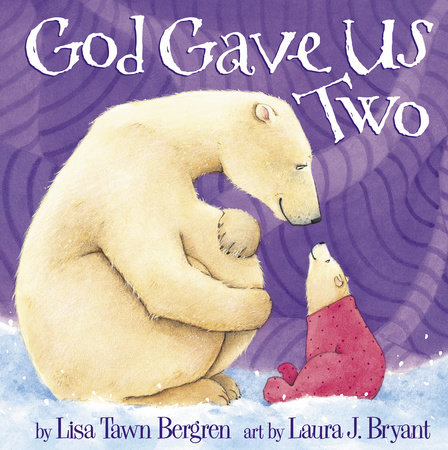 God Gave Us Two by Lisa Tawn Bergren