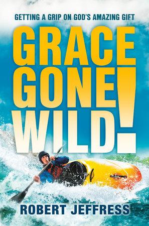 Grace Gone Wild! by Robert Jeffress