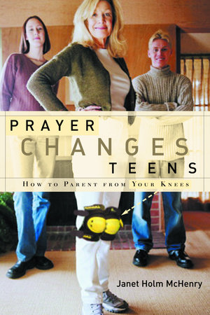 Prayer Changes Teens by Janet Holm McHenry
