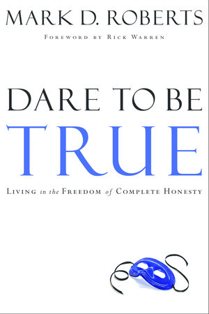 Dare to Be True by Mark D. Roberts