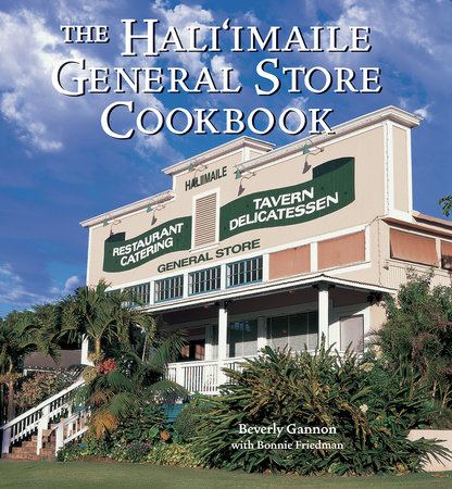 The Hali'imaile General Store Cookbook by Beverly Gannon and Bonnie Friedman