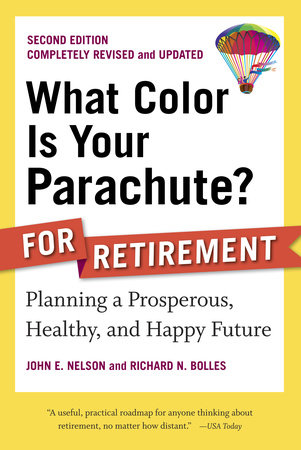 What Color Is Your Parachute? for Retirement by John E. Nelson and Richard N. Bolles