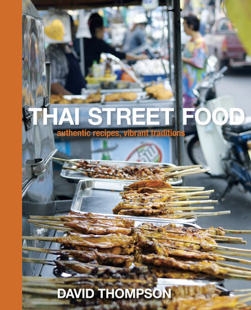 Thai street food by david thompson penguinrandomhouse thai street food by david thompson forumfinder Choice Image