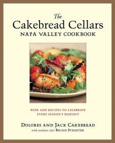 The Cakebread Cellars Napa Valley Cookbook