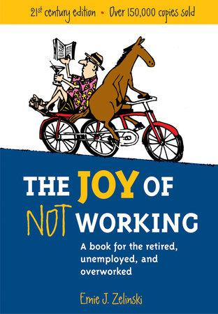 The Joy of Not Working by Ernie J. Zelinski