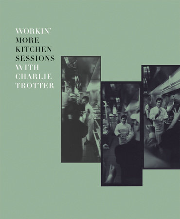 Workin' More Kitchen Sessions with Charlie Trotter by Charlie Trotter and Sari Zernich