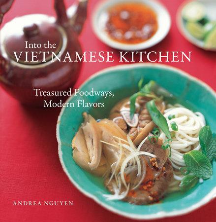 Into the Vietnamese Kitchen by Andrea Nguyen | PenguinRandomHouse.com