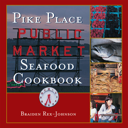 Pike Place Public Market Seafood Cookbook by Braiden Rex-Johnson