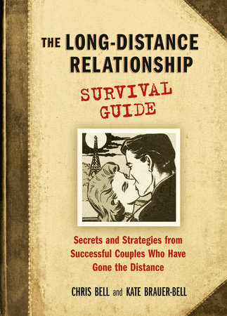 The Long-Distance Relationship Survival Guide by Chris Bell and Kate Brauer-Bell