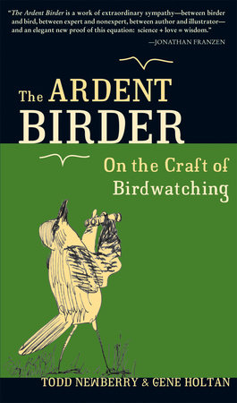 The Ardent Birder by Todd Newberry and Gene Holtan