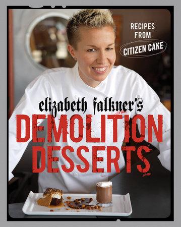 Elizabeth Falkner's Demolition Desserts by Elizabeth Falkner