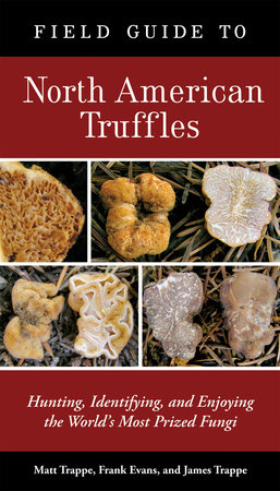 Field Guide to North American Truffles by Matt Trappe, Frank Evans and James M. Trappe