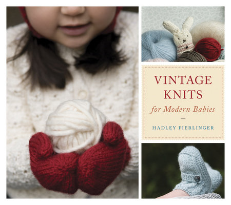 Vintage Knits for Modern Babies by Hadley Fierlinger