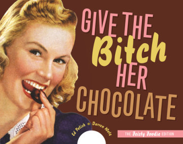 Give the Bitch Her Chocolate