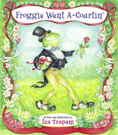 Froggie Went A-Courtin' by Iza Trapani