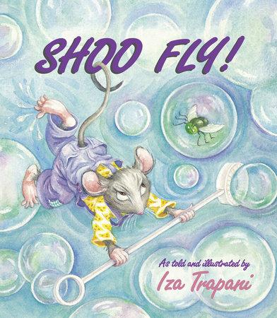 Shoo Fly! by Iza Trapani