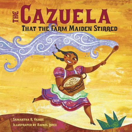 The Cazuela That the Farm Maiden Stirred by Samantha R. Vamos