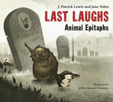 Last Laughs: Animal Epitaphs by J. Patrick Lewis and Jane Yolen
