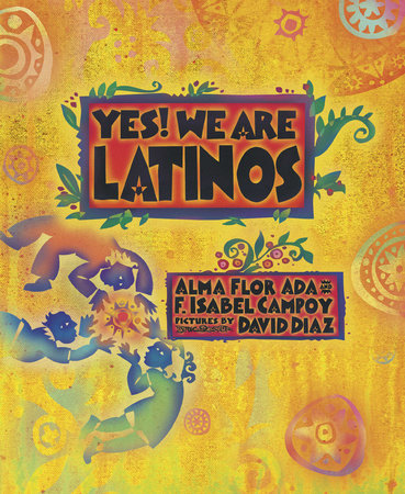 Yes! We Are Latinos by Alma Flor Ada and F. Isabel Campoy
