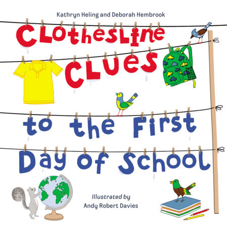 Clothesline Clues to the First Day of School by Kathryn Heling and Deborah Hembrook