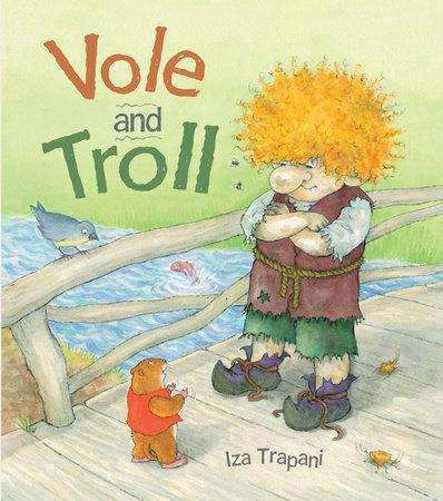 Vole and Troll by Iza Trapani