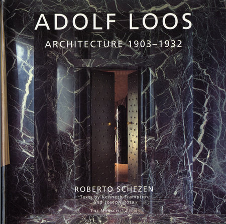 Adolf Loos by Roberto Schezen, Kenneth Frampton and Joseph Rosa