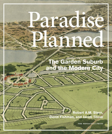 Paradise Planned by Robert A.M. Stern, David Fishman and Jacob Tilove