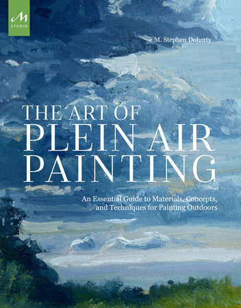 The Art of Plein Air Painting by M. Stephen Doherty