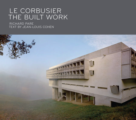 Le Corbusier: The Built Work by Richard Pare and Jean-Louis Cohen