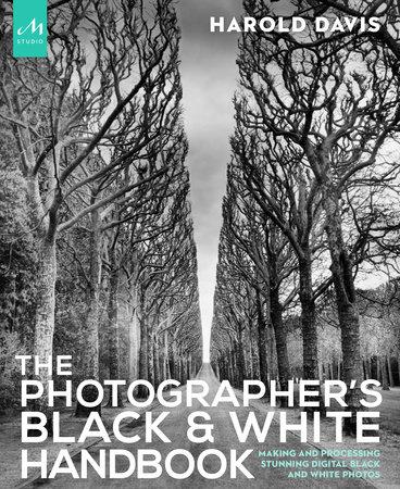 The Photographer's Black and White Handbook by Harold Davis and Phyllis Davis
