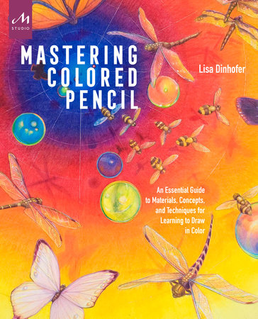 Mastering Colored Pencil by Lisa Dinhofer