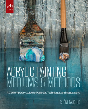 Acrylic Painting Mediums and Methods by Rheni Tauchid