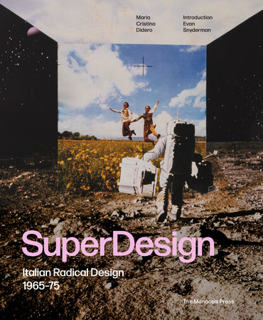 SuperDesign by Maria Cristina Didero, Evan Snyderman, Deyan Sudjic and Catharine Rossi