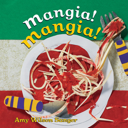 Mangia! Mangia! by Amy Wilson Sanger