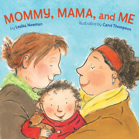 Mommy, Mama, and Me by Leslea Newman