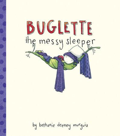 Buglette, the Messy Sleeper by Bethanie Murguia