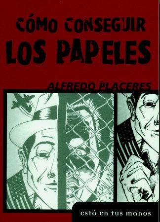 Como Consequir los Papeles by Alfredo Placeres