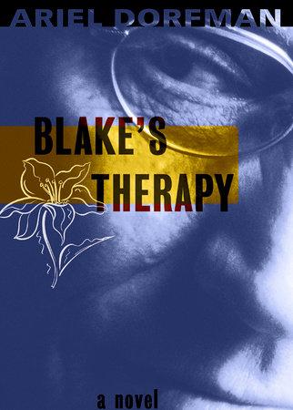 Blake's Therapy by Ariel Dorfman