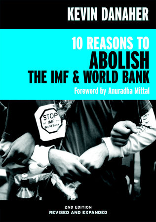 10 Reasons to Abolish the IMF & World Bank by Kevin Danaher