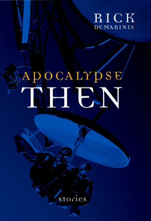 Apocalypse Then by Rick DeMarinis