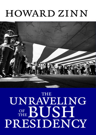 The Unraveling of the Bush Presidency by Howard Zinn