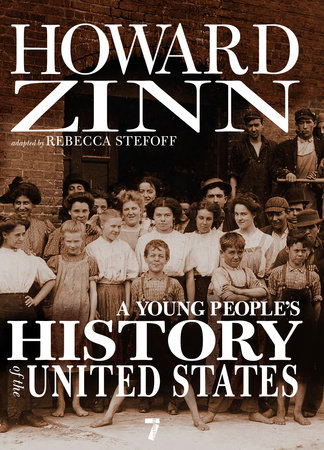 A Young People's History of the United States by Howard Zinn; adapted by Rebecca Stefoff