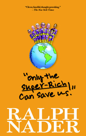 Only the Super-Rich Can Save Us! by Ralph Nader