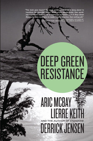 Deep Green Resistance by Derrick Jensen, Aric McBay and Lierre Keith