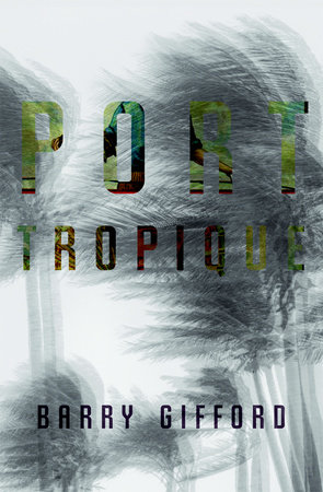 PORT TROPIQUE by Barry Gifford