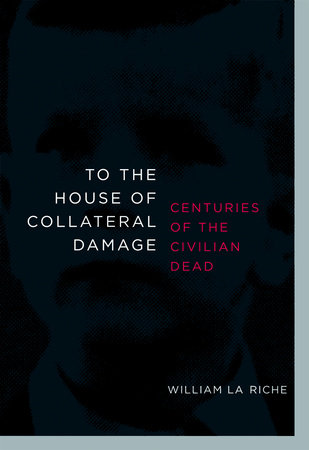 To the House of Collateral Damage by William La Riche