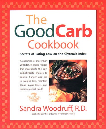 The Good Carb Cookbook by Sandra Woodruff